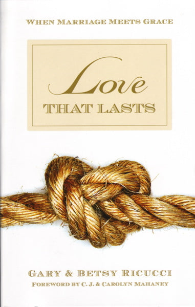Love That Lasts: When Marriage Meets Grace Ricucci, Gary and Betsy cover image