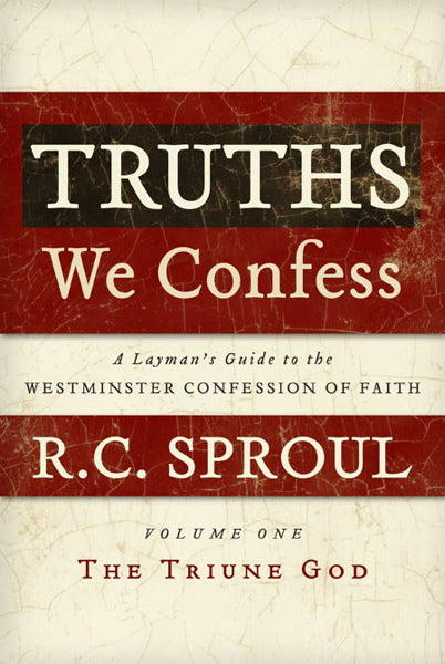 Truths We Confess, Volume 1: The Triune God (A Layman's Guide to the  Westminster Confession of Faith)