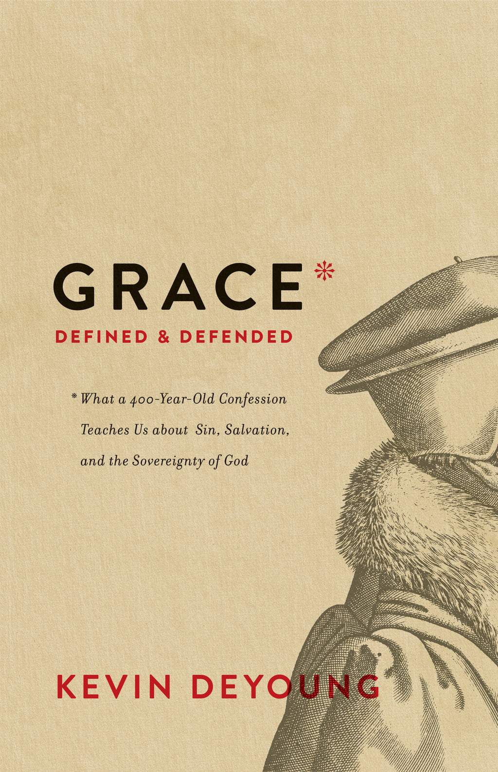 Grace Defined and Defended: What a 400-Year-Old Confession Teaches Us about Sin, Salvation, and the Sovereignty of God Kevin DeYoung cover image