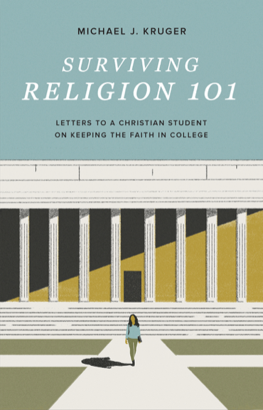 Surviving Religion 101: Letters to a Christian Student on Keeping the Faith in College - Kruger, Michael J - 9781433572074