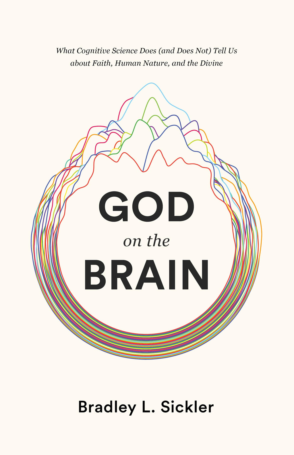 God on the Brain: What Cognitive Science Does (and Does Not) Tell Us about Faith, Human Nature, and the Divine - Sickler, Brad - 9781433564437