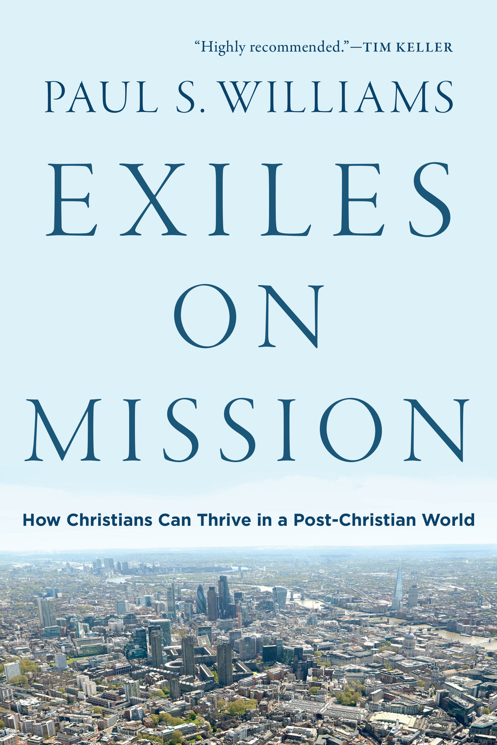 Exiles on Mission: How Christians Can Thrive in a Post-Christian World - Williams, Paul S - 9781587434358