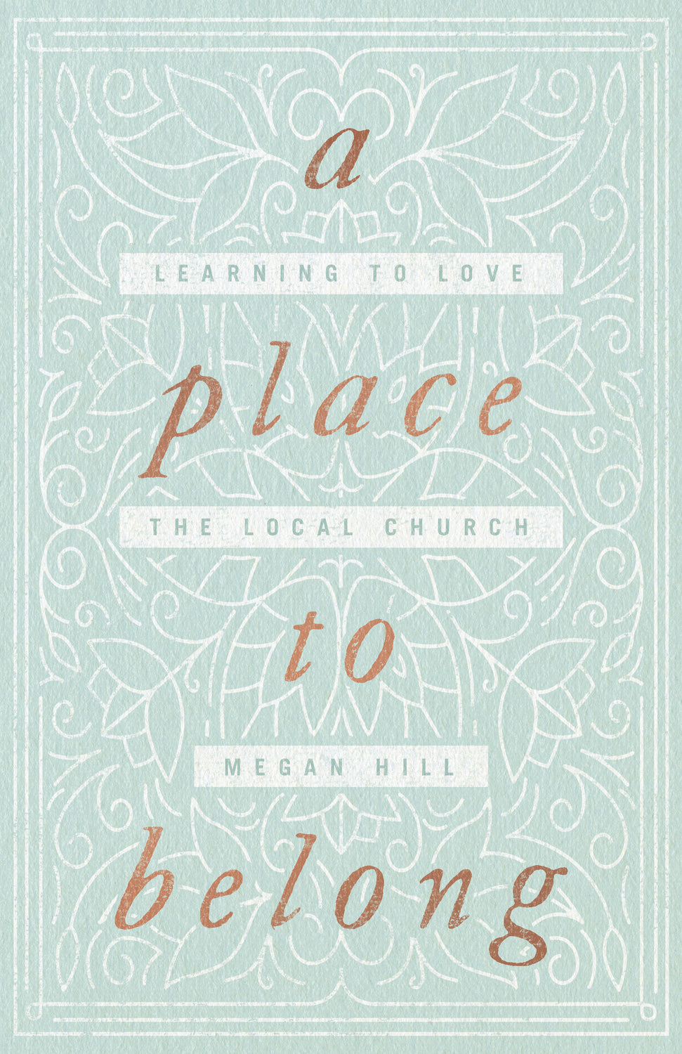 A Place to Belong: Learning to Love the Local Church - Hill, Megan - 9781433563737