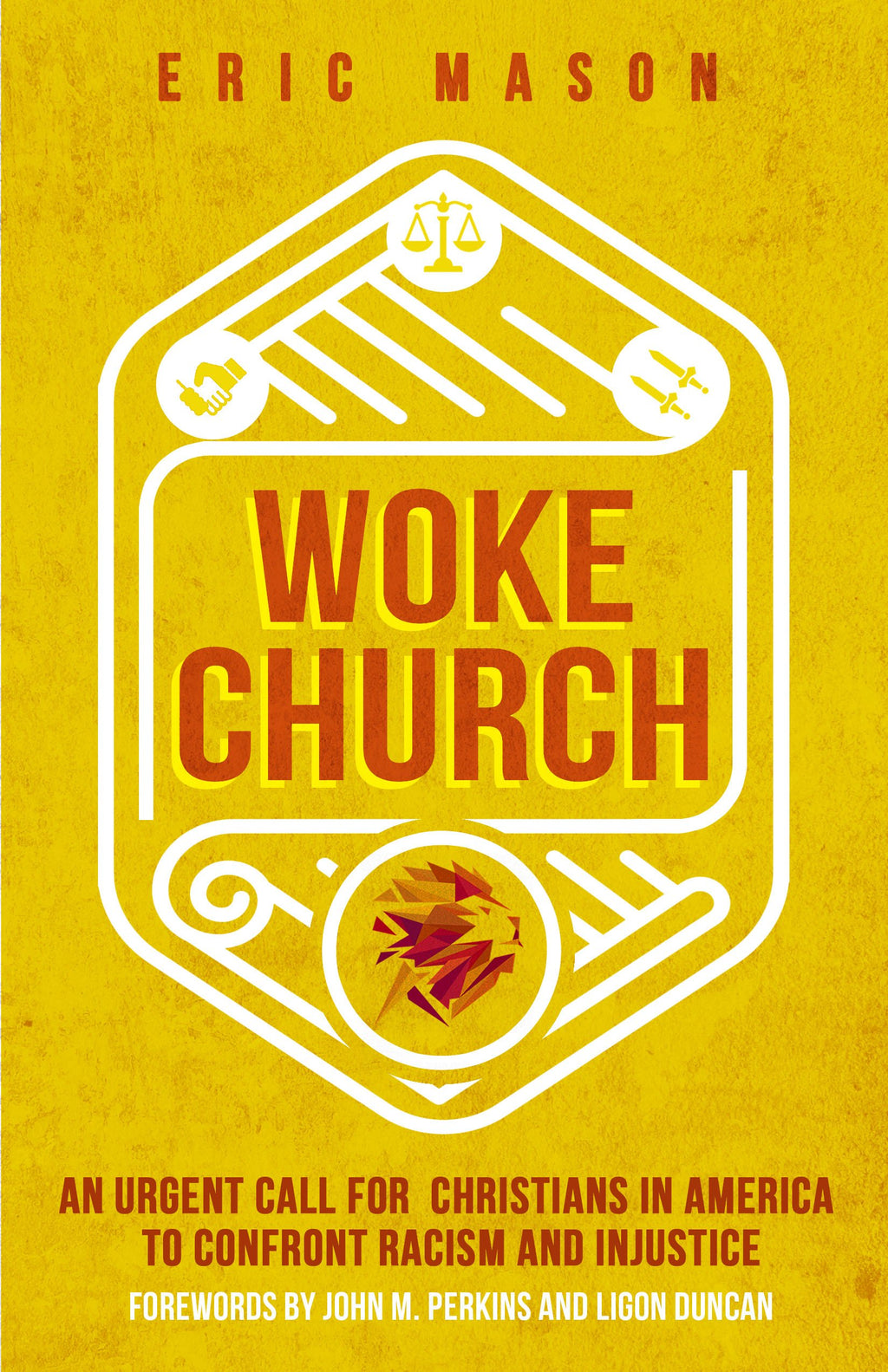 Woke Church: An Urgent Call for Christians in America to Confront Racism and Injustice - Mason, Eric; Perkins, John M (foreword by); Duncan, Ligon (foreword by) - 9780802416988