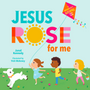 Jesus Rose for Me: The True Story of Easter - Kennedy, Jared; Mahoney, Trish (illustrator) - 9781645070450