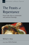 The Feasts of Repentance: From Luke-Acts to Systematic and Pastoral Theology, Vol. 49 (New Studies in Biblical Theology)