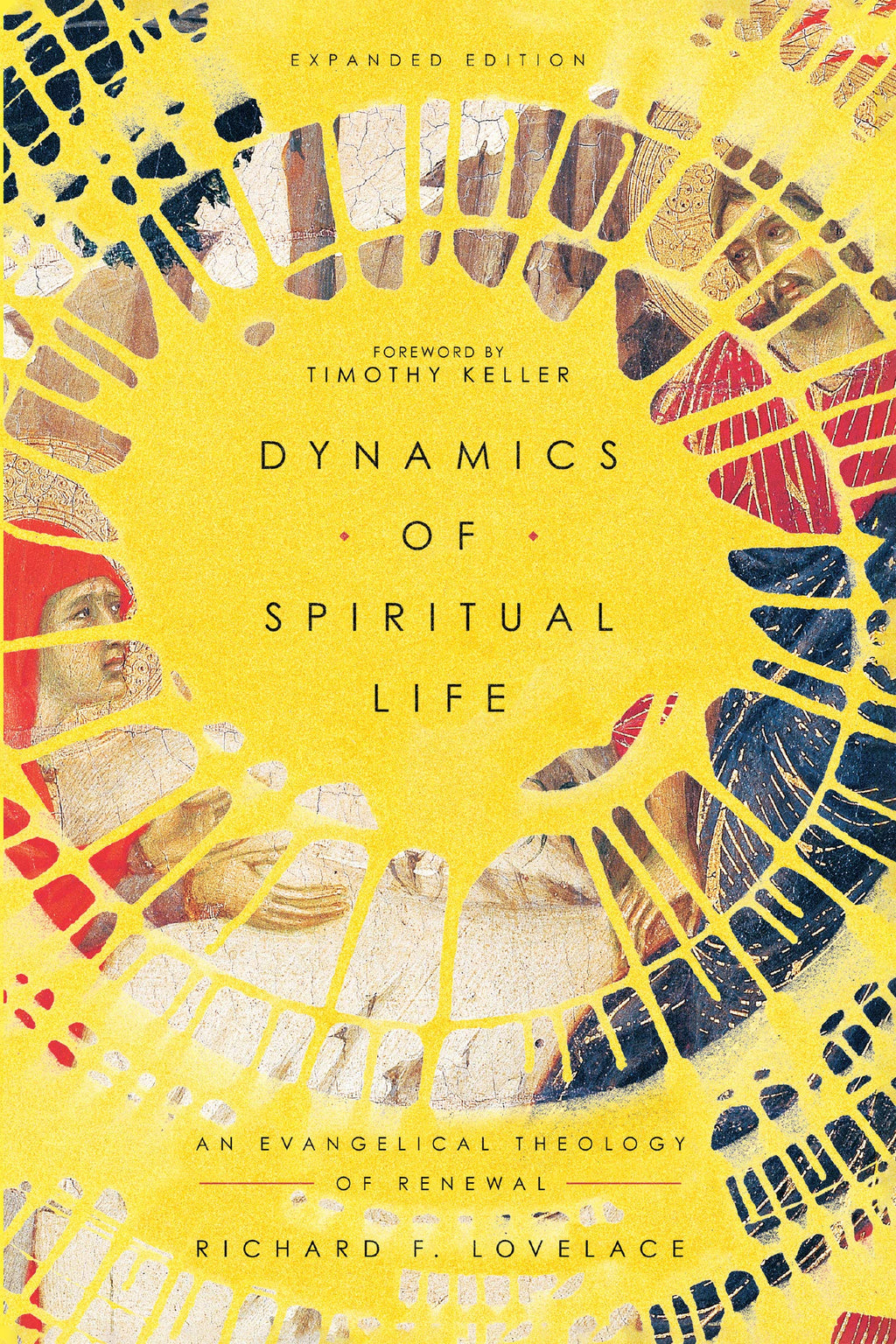Dynamics of Spiritual Life: An Evangelical Theology of Renewal (Expanded) - Lovelace, Richard F; Keller, Timothy (foreword by) - 9780830852888