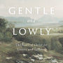 Gentle and Lowly: The Heart of Christ for Sinners and Sufferers - Ortlund, Dane C. - 9781433566134
