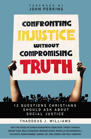Confronting Injustice Without Compromising Truth: 12 Questions Christians Should Ask about Social Justice - Williams, Thaddeus J - 9780310119487