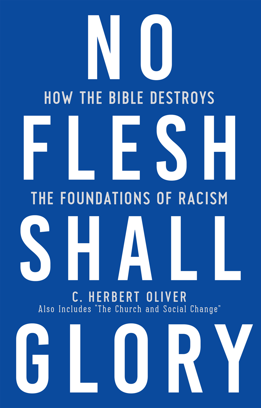 No Flesh Shall Glory: How the Bible Destroys the Foundations of Racism - Oliver, C Herbert - 9781629959016