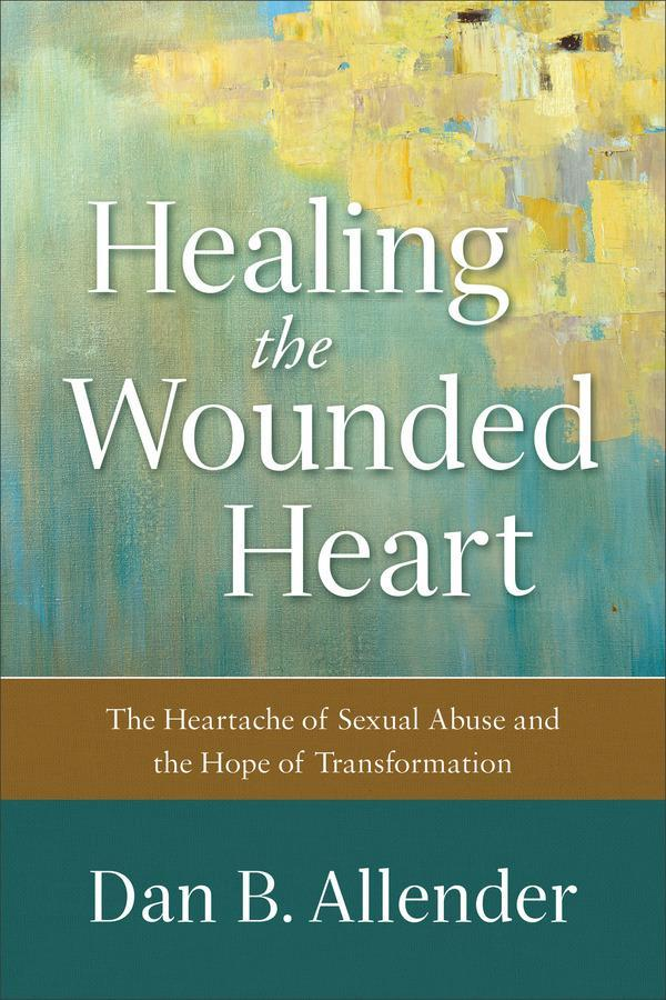Healing the Wounded Heart: The Heartache of Sexual Abuse and the Hope of Transformation Allender, Dan B. cover image