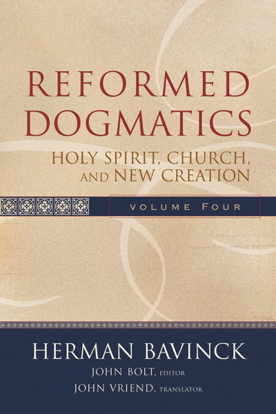 Reformed Dogmatics, vol. 4: Holy Spirit, Church, and New Creation Bavinck, Herman cover image