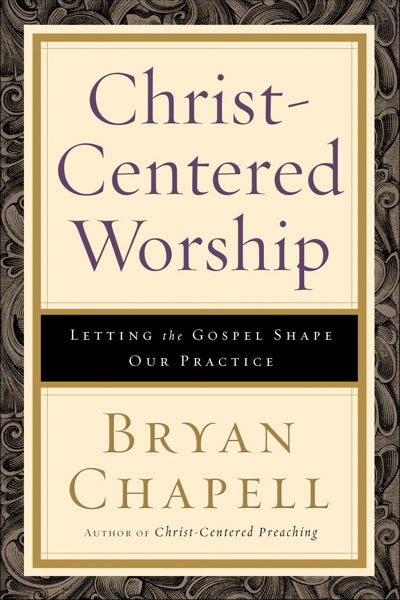 Christ-Centered Worship: Letting the Gospel Shape Our Practice Chapell, Bryan cover image