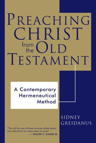 Preaching Christ from the Old Testament: A Contemporary Hermeneutical Method Greidanus, Sidney cover image