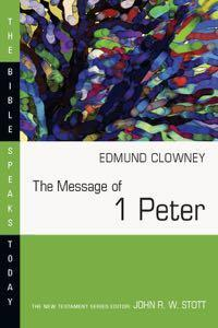 The Message of 1 Peter: The Way of the Cross (Bible Speaks Today)