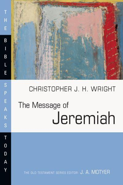 The Message of Jeremiah: Against Wind and Tide (Bible Speaks Today)