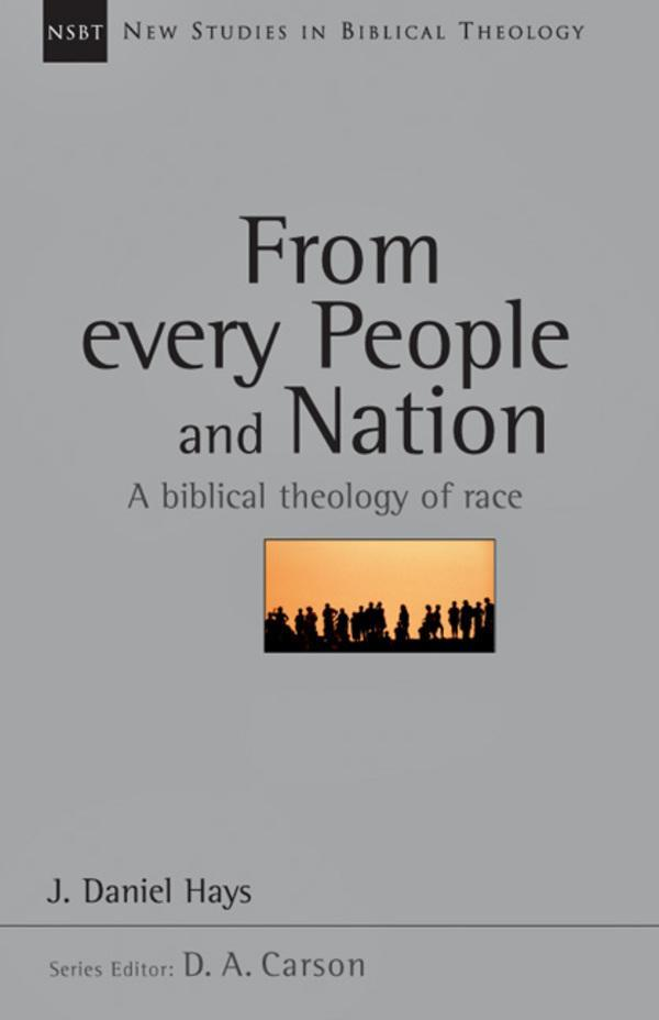 From Every People and Nation: A Biblical Theology of Race, Vol  14 (New  Studies in Biblical Theology)