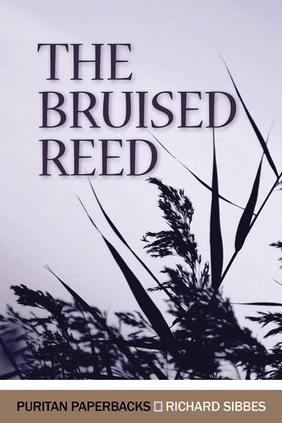 The Bruised Reed (Puritan Paperbacks) Sibbes, Richard cover image