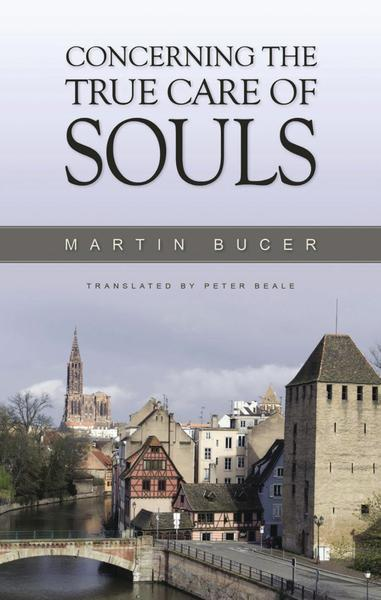 Concerning the True Care of Souls Bucer, Martin cover image