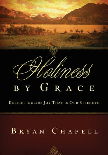 Holiness by Grace: Delighting in the Joy That Is Our Strength (Revised  Edition)