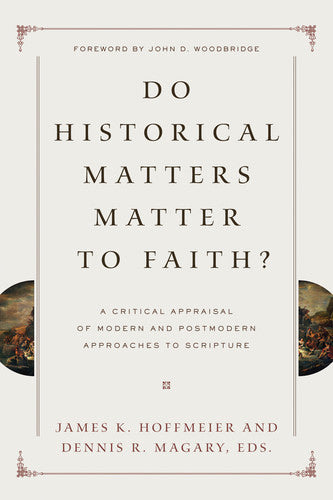 Do Historical Matters Matter to Faith?: A Critical Appraisal of Modern and Postmodern Approaches to Scripture Edited by James K. Hoffmeier, Dennis R. Magary, cover image