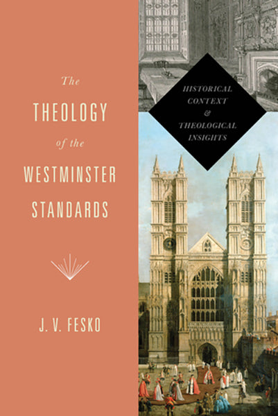 The Theology of the Westminster Standards: Historical Context and Theological Insights By J. V. Fesko cover image