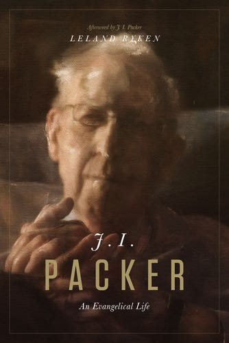 J. I. Packer: An Evangelical Life By Leland Ryken, Afterword by J. I. Packer cover image