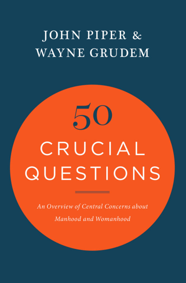 50 Crucial Questions: An Overview of Central Concerns about Manhood and Womanhood John Piper Wayne Grudem cover image