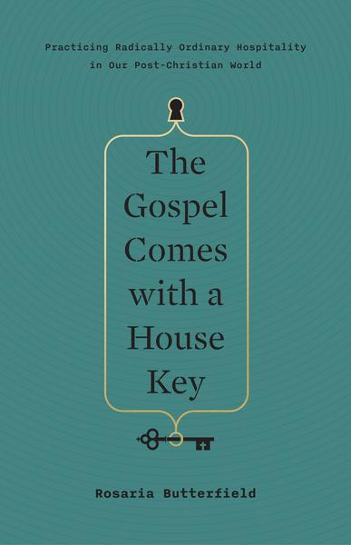 The Gospel Comes with a House Key: Practicing Radically Ordinary Hospitality in Our Post-Christian World Butterfield, Rosaria cover image