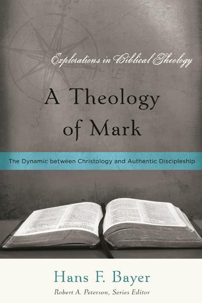 Theology of Mark: The Dynamic between Christology and Authentic Discipleship (Explorations in Biblical Theology)