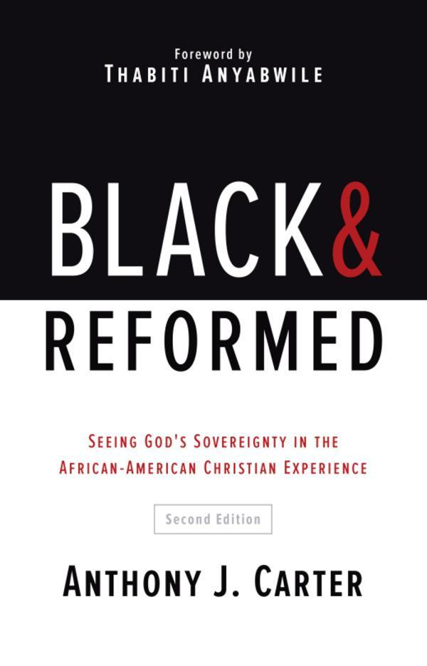 Black and Reformed: Seeing God's Sovereignty in the African-American Christian Experience (2nd Edition)