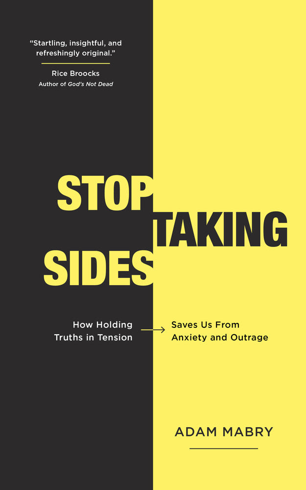 Stop Taking Sides: How Holding Truths in Tension Saves Us from Anxiety and Outrage - Mabry, Adam 9781784984465