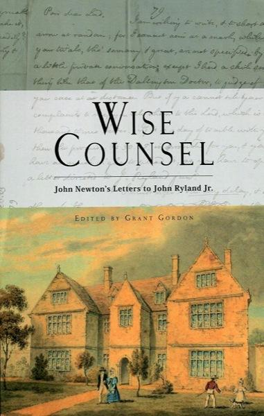 Wise Counsel: John Newton's Letters to John Ryland, Jr.