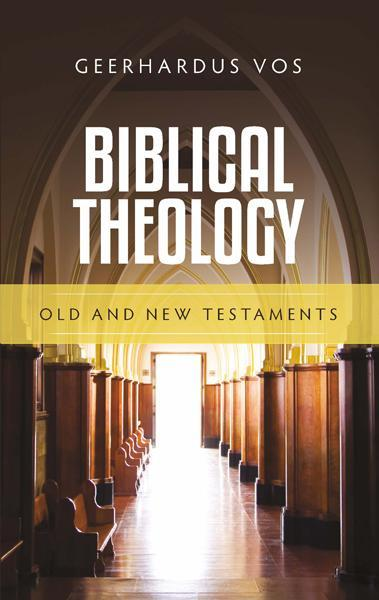 Biblical Theology: Old and New Testaments Vos, Geerhardus cover image