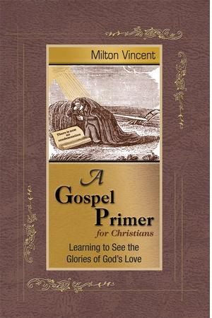 A Gospel Primer for Christians: Learning to See the Glories of God's Love Vincent, Milton cover image