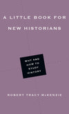 A Little Book for New Historians: Why and How to Study History (Little Books)