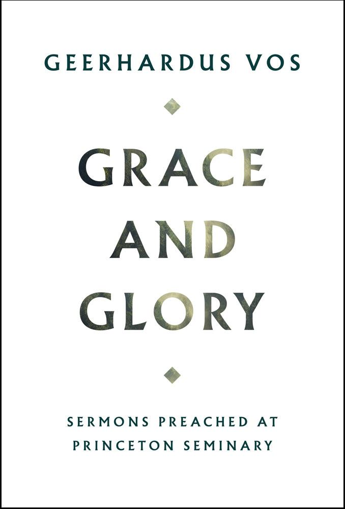 Grace and Glory: Sermons Preached at Princeton Seminary - Vos, Geerhardus - 9781848719187