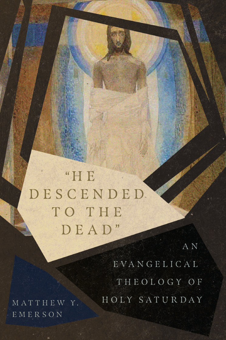 He Descended to the Dead: An Evangelical Theology of Holy Saturday