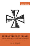 Redemptive Reversals and the Ironic Overturning of Human Wisdom (Short Studies in Biblical Theology)