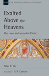 Exalted Above the Heavens: The Risen and Ascended Christ, Vol. 47 (New Studies in Biblical Theology)