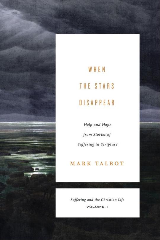 When the Stars Disappear: Help and Hope from Stories of Suffering in Scripture (Suffering and the Christian Life) - Talbot, Mark - 9781433533501