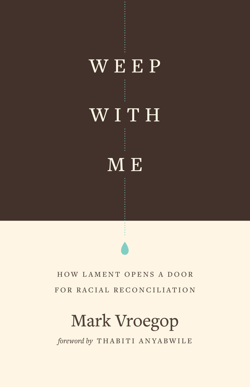 Weep with Me: How Lament Opens a Door for Racial Reconciliation - Vroegop, Mark; Anyabwile, Thabiti M (foreword by) - 9781433567599