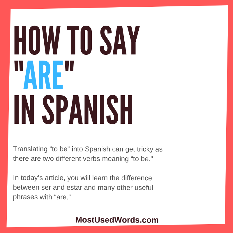 "How to Say ""Are"" in Spanish - with Tips to Understand Ser vs. Estar"