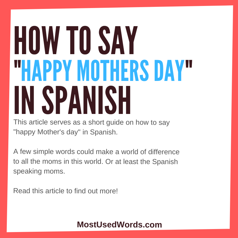 How To Say Happy Mother's Day in Spanish - A Guide On Wishing Mothers Well in Spanish.