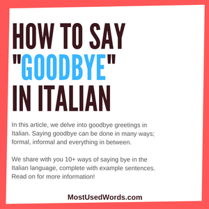"How Do You Say Goodbye in the Italian Language: 10+ Ways to Say ""Goodbye"" in Italian"