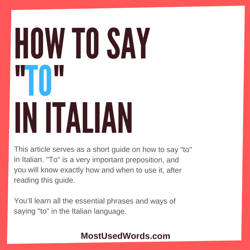"How to Say ""To"" in Italian; a Quick Guide to Master ""To"" in the Italian Language"