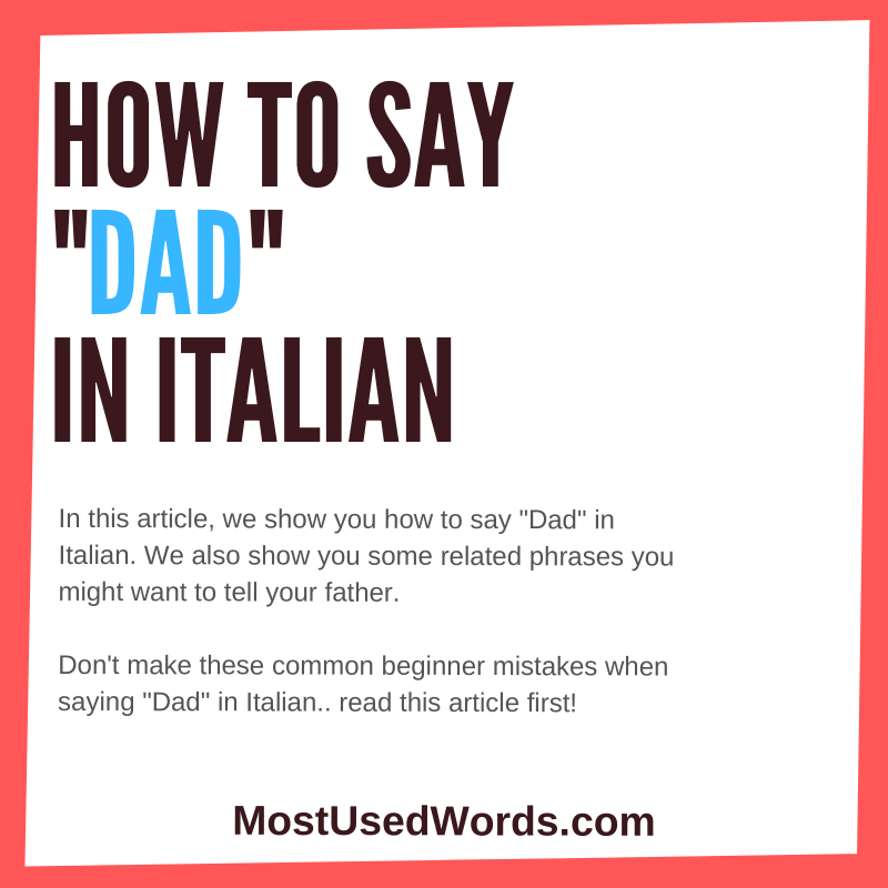 How to say Dad in Italian? How To Call Your Old Man in Italy.