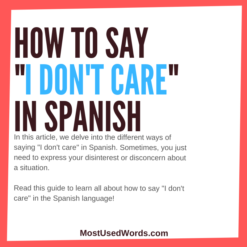 "Expressing Disconcern or Disinterest: How to Say ""I Don't Care"" in Spanish?"