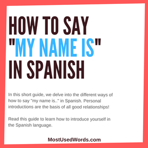 "How To Say ""My Name Is"" In Spanish - A Short Guide on Spanish Introductions"
