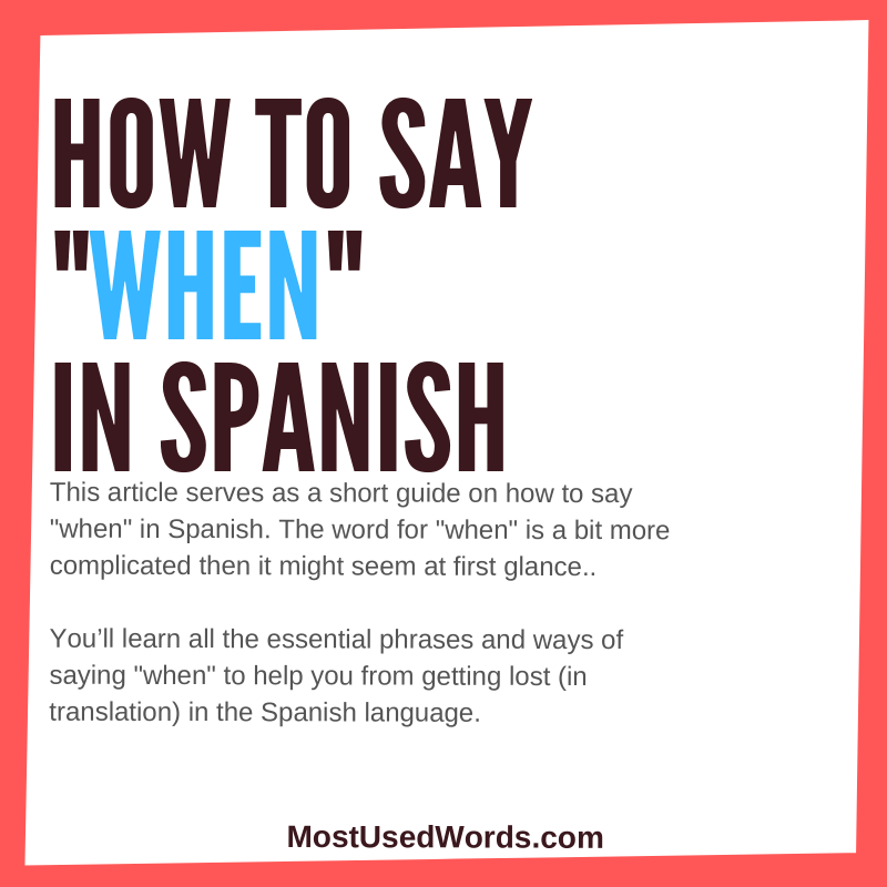 "How to Say ""When"" in Spanish - Why You Should Know When to Say ""When""."